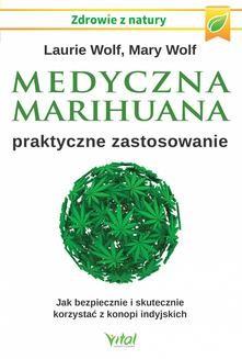 Chomikuj, ebook online Medyczna marihuana – praktyczne zastosowanie. Jak bezpiecznie i skutecznie korzystać z konopi indyjskich. Laurie Wolf