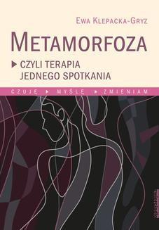 Chomikuj, ebook online Metamorfoza, czyli terapia jednego spotkania Czuję, myślę, zmieniam. Ewa Klepacka-Gryz