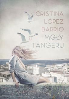 Chomikuj, ebook online Mgły Tangeru. Cristina Lópe Barrio
