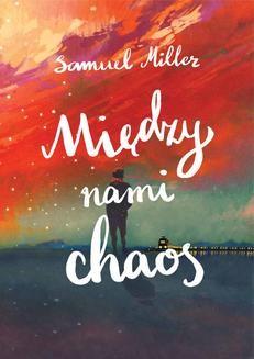 Chomikuj, ebook online Między nami chaos. Samuel Miller
