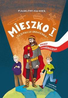 Chomikuj, ebook online Mieszko I. Tajemnicze drewienko. Polscy superbohaterowie. Magdalena Koziarek