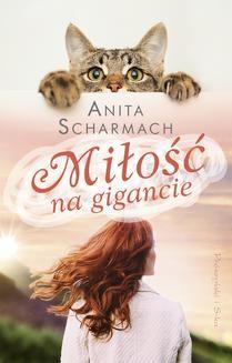 Chomikuj, pobierz ebook online Miłość na gigancie. Anita Scharmach