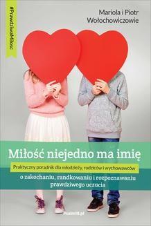 Chomikuj, ebook online MIŁOŚĆ NIEJEDNO MA IMIĘ – o zakochaniu, randkowaniu i rozpoznawaniu prawdziwego uczucia. Mariola Wołochowicz