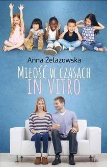 Chomikuj, pobierz ebook online Miłość w czasach in vitro. Anna Żelazowska
