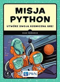 Chomikuj, ebook online Misja Python. Utwórz swoją kosmiczną grę!. Sean McManus