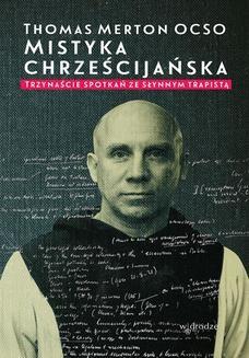 Chomikuj, ebook online Mistyka chrześcijańska. Trzynaście spotkań ze słynnym trapistą. Thomas Merton OCSO