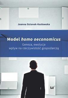 Chomikuj, ebook online Model homo oeconomicus. Geneza, ewolucja, wpływ na rzeczywistość gospodarczą. Joanna Dzionek-Kozłowska
