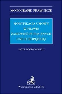 Chomikuj, pobierz ebook online Modyfikacja umowy w prawie zamówień publicznych Unii Europejskiej. Piotr Bogdanowicz
