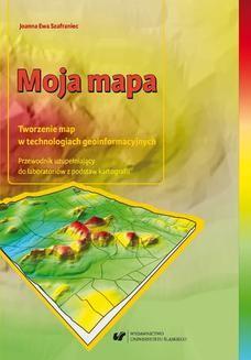 Chomikuj, ebook online Moja mapa. Tworzenie map w technologiach geoinformacyjnych. Przewodnik uzupełniający do laboratoriów z podstaw kartografii + Płyta CD. Joanna Ewa Szafraniec