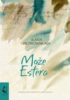 Chomikuj, ebook online Może Estera. Katja Petrowskaja