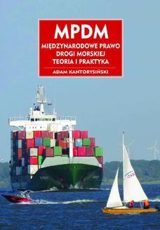 Chomikuj, ebook online MPDM. Miedzynarodowe Prawo Drogi Morskiej. Teoria i praktyka. Adam Kantorysiński