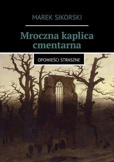 Chomikuj, ebook online Mroczna kaplica cmentarna. Marek Sikorski