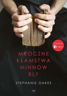 Chomikuj, pobierz ebook online Mroczne kłamstwa Minnow Bly. Stephanie Oakes