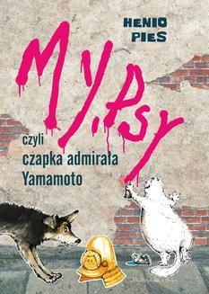 Chomikuj, ebook online My, psy, czyli czapka admirała Yamamoto. Lena Ledoff