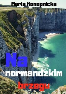 Chomikuj, ebook online Na normandzkim brzegu. Maria Konopnicka