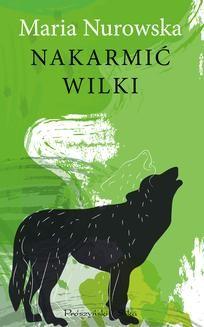 Chomikuj, ebook online Nakarmić wilki. Maria Nurowska