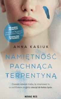 Chomikuj, ebook online Namiętność pachnąca terpentyną. Anna Kasiuk