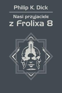 Chomikuj, ebook online Nasi przyjaciele z Frolixa 8. Philip K. Dick
