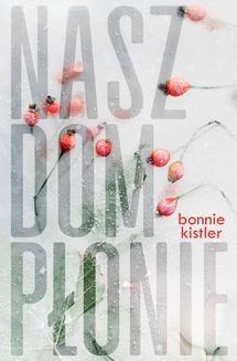 Chomikuj, pobierz ebook online Nasz dom płonie. Bonnie Kistler