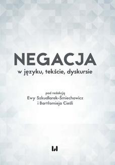 Chomikuj, ebook online Negacja w języku, tekście, dyskursie. Ewa Szkudlarek-Śmiechowicz