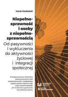 Chomikuj, ebook online Niepełnosprawność i osoby z niepełnosprawnością. Od pasywności i wykluczenia do aktywności życiowej i integracji społecznej. Jakub Niedbalski