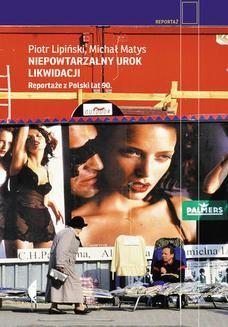 Chomikuj, ebook online Niepowtarzalny urok likwidacji. Reportaże z Polski lat 90. Piotr Lipiński