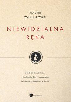 Chomikuj, ebook online NIewidzialna ręka. Maciej Wasielewski