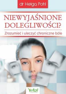 Chomikuj, ebook online Niewyjaśnione dolegliwości? Zrozumieć i uleczyć chroniczne bóle. Helga Pohl