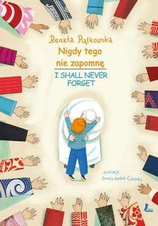 Chomikuj, ebook online Nigdy tego nie zapomnę (pol-ang). I Shall Never Forget. Renata Piątkowska