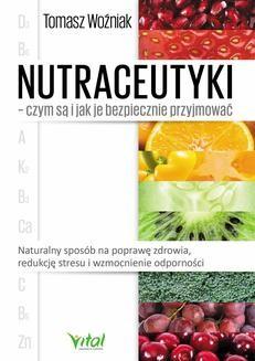Chomikuj, ebook online Nutraceutyki – czym są i jak je bezpiecznie przyjmować. Tomasz Woźniak