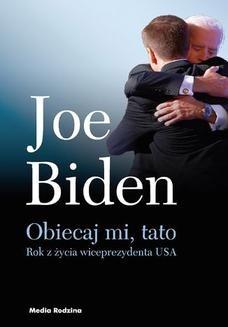 Chomikuj, pobierz ebook online Obiecaj mi, tato. Rok z życia wiceprezydenta USA. Joe Biden