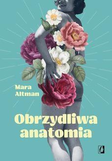 Chomikuj, ebook online Obrzydliwa anatomia. Mara Altman