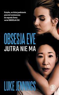 Chomikuj, ebook online Obsesja Eve 2: Obsesja Eve. Jutra nie ma. Luke Jennings