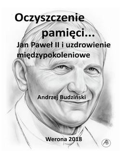 Chomikuj, ebook online Oczyszczenie pamięci. Jan Paweł II i uzdrowienie międzypokoleniowe. Andrzej Budziński