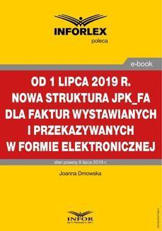 Chomikuj, ebook online Od 1 lipca 2019 r. nowa struktura JPK_FA dla faktur wystawianych i przekazywanych w formie elektronicznej. Joanna Dmowska