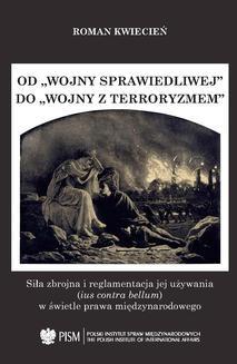 """Chomikuj, ebook online Od """"wojny sprawiedliwej"""" do """"wojny z terroryzmem"""". Siła zbrojna i reglamentacja jej używania (ius contra bellum) w świetle prawa międzynarodowego. Roman Kwiecień"""