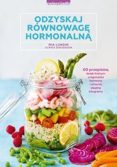 Chomikuj, ebook online Odzyskaj równowagę hormonalną. 60 przepisów, dzięki którym uregulujesz hormony i stracisz zbędne kilogramy. Mia Lundin