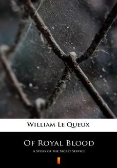 Chomikuj, ebook online Of Royal Blood. A Story of the Secret Service. William Le Queux