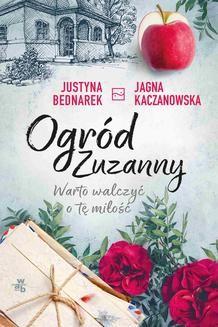 Chomikuj, ebook online Ogród Zuzanny. Warto walczyć o tę miłość. Tom 3. Justyna Bednarek