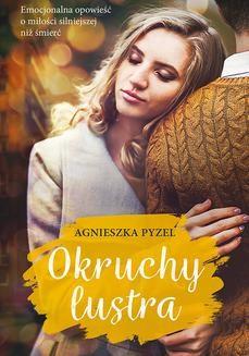 Chomikuj, pobierz ebook online Okruchy lustra. Agnieszka Pyzel