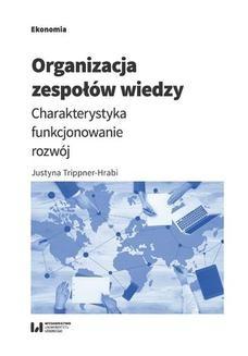Chomikuj, ebook online Organizacja zespołów wiedzy. Charakterystyka, funkcjonowanie, rozwój. Justyna Trippner-Hrabi