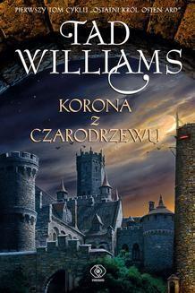 Chomikuj, ebook online Ostatni król Osten Ard Tom 1: Korona z czarodrzewu. Tad Williams