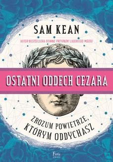 Chomikuj, pobierz ebook online Ostatni oddech Cezara. . Zrozum powietrze, którym oddychasz. Sam Kean