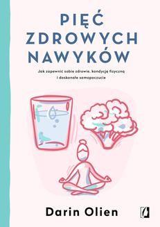 Chomikuj, ebook online Pięć zdrowych nawyków. Jak zapewnić sobie zdrowie, kondycję fizyczną i doskonałe samopoczucie. Darin Olien