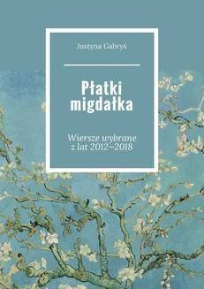 Chomikuj, ebook online Płatki migdałka. Justyna Gabryś