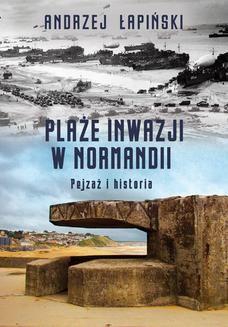 Chomikuj, ebook online Plaże inwazji w Normandii. Pejzaż i historia. Andrzej Łapiński