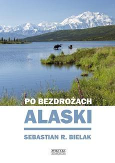 Chomikuj, ebook online Po bezdrożach Alaski. Sebastian Bielak