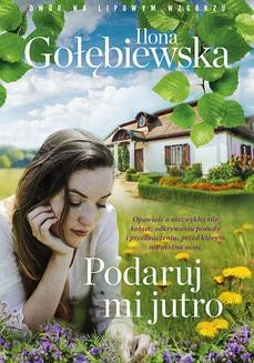 Chomikuj, pobierz ebook online Podaruj mi jutro. Ilona Gołębiewska