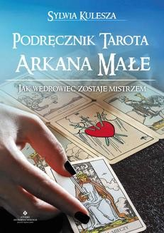 Chomikuj, pobierz ebook online Podręcznik Tarota – Arkana Małe. Jak Wędrowiec zostaje Mistrzem. Sylwia Kulesza