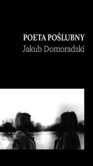Chomikuj, pobierz ebook online Poeta poślubny. Jakub Domoradzki